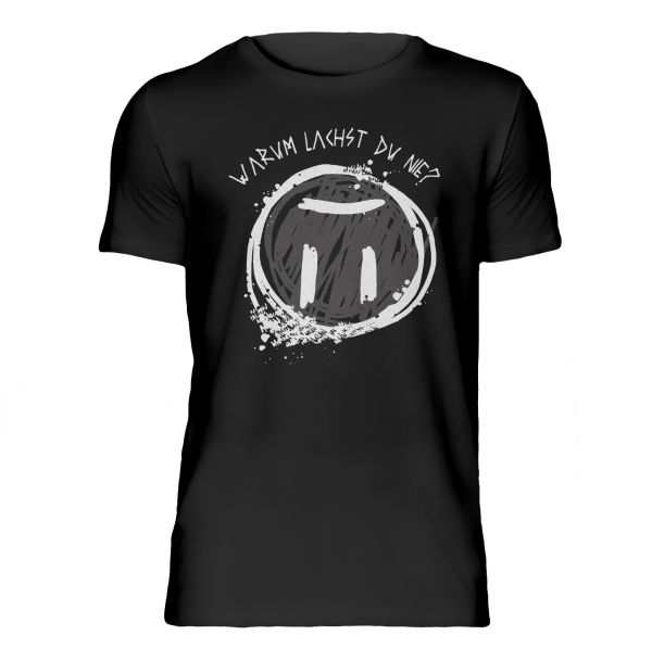 """T-Shirt """"Warum lachst du nie?"""""""
